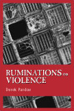 Ruminations                                                       on Violence by                                                       Derek Pardue
